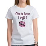 This is how I roll! Women's T-Shirt