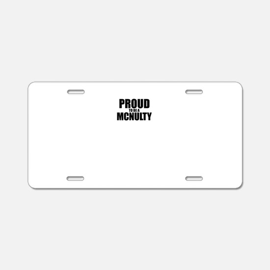 Proud to be MCNULTY Aluminum License Plate
