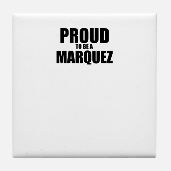Proud to be MARQUEZ Tile Coaster