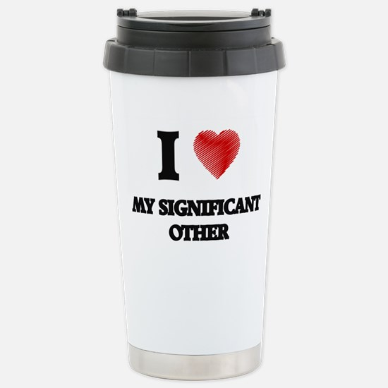 I Love My Significant O Stainless Steel Travel Mug