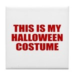 This is My Halloween Costume Tile Coaster