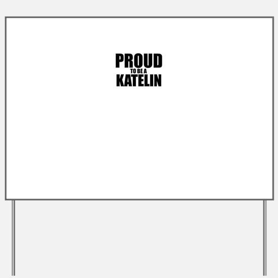 Proud to be KATELIN Yard Sign