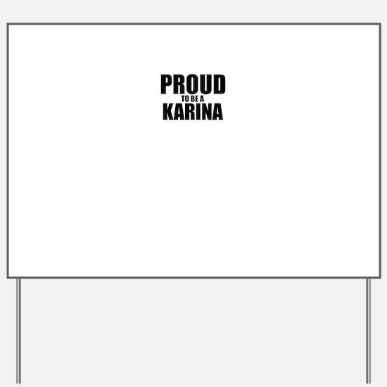 Proud to be KARINA Yard Sign
