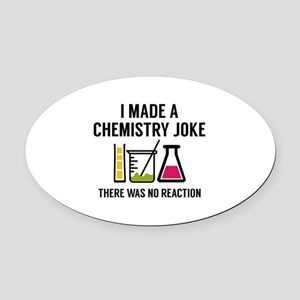 I Made A Chemistry Joke Oval Car Magnet