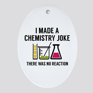I Made A Chemistry Joke Ornament (Oval)