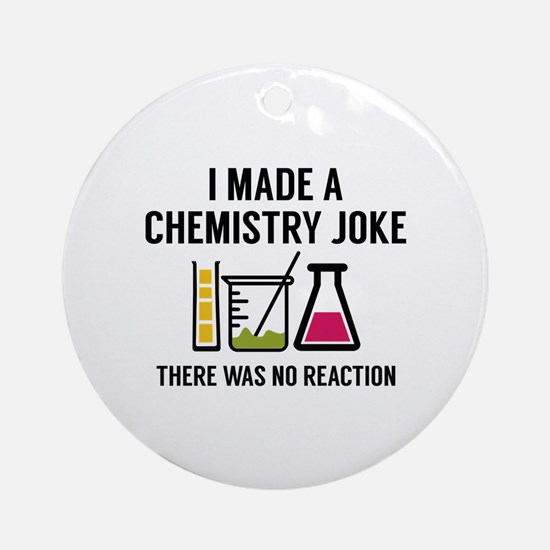 I Made A Chemistry Joke Ornament (Round)