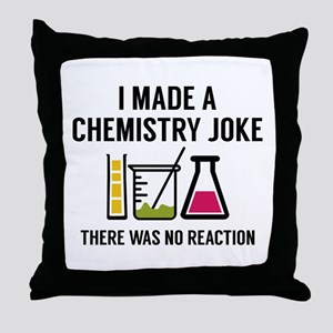 I Made A Chemistry Joke Throw Pillow