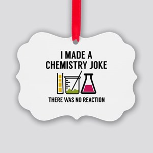 I Made A Chemistry Joke Picture Ornament