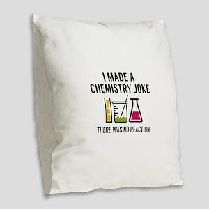 I Made A Chemistry Joke Burlap Throw Pillow