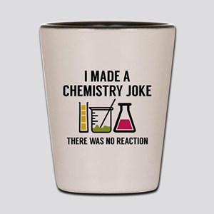 I Made A Chemistry Joke Shot Glass