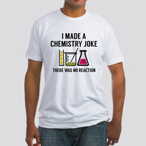 I Made A Chemistry Joke Fitted T-Shirt