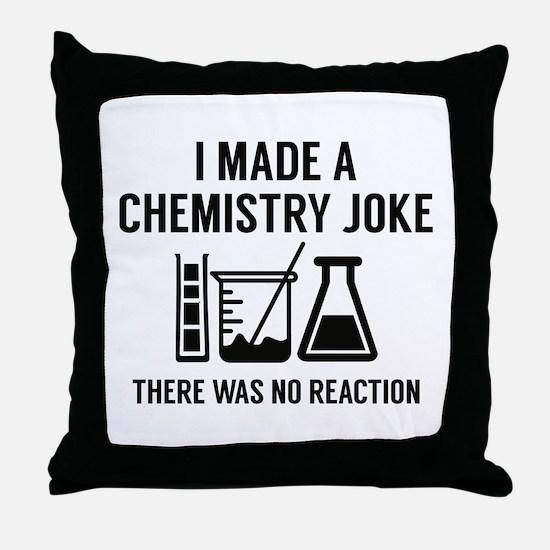 I Made A Chemistry Joke Throw Pillow