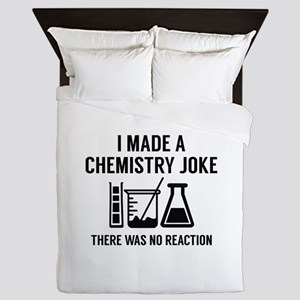 I Made A Chemistry Joke Queen Duvet