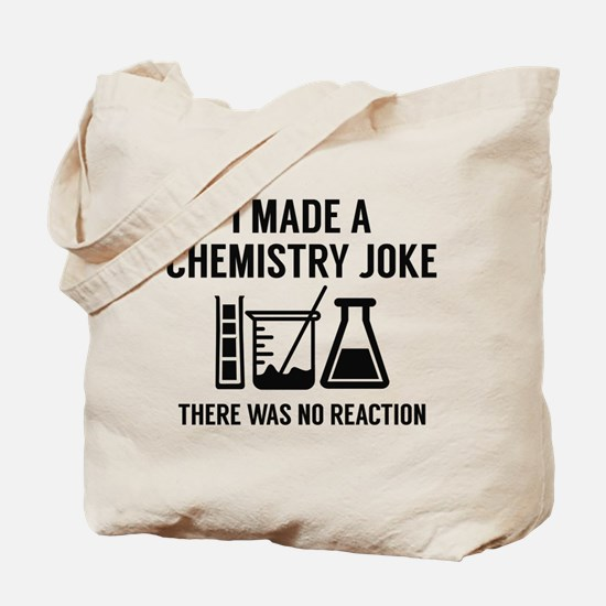 I Made A Chemistry Joke Tote Bag