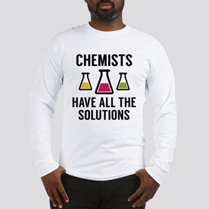 Chemists Have All The Solutions Long Sleeve T-Shir
