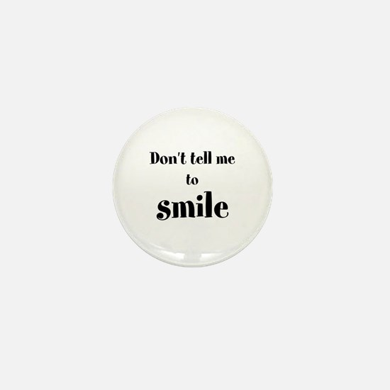 Don't tell me to smile Mini Button