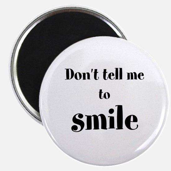 Don't tell me to smile Magnets
