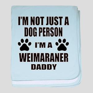 I'm a Weimaraner Daddy baby blanket