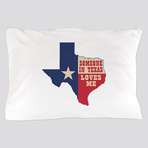 Someone in Texas Loves Me Pillow Case
