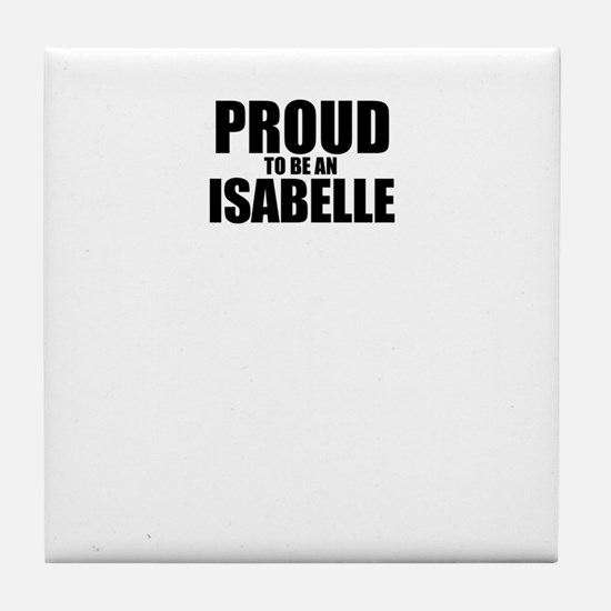 Proud to be ISABELLE Tile Coaster