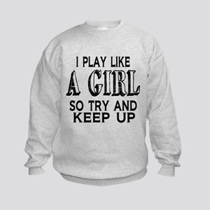 Play Like a Girl Sweatshirt
