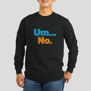 Um... No. Long Sleeve T-Shirt