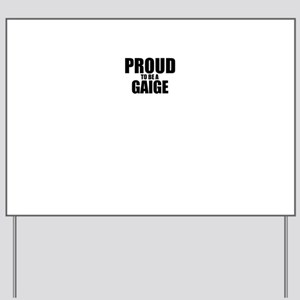 Proud to be GAIGE Yard Sign