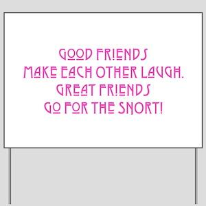Great Friends - Snort Yard Sign