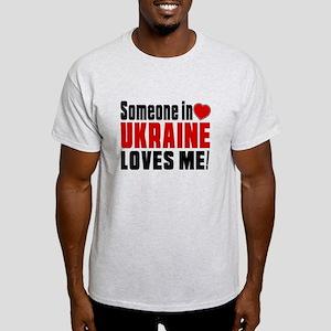 Someone In Ukraine Loves Me Light T-Shirt