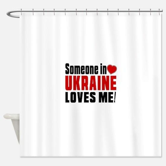 Someone In Ukraine Loves Me Shower Curtain