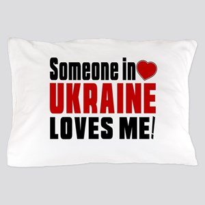 Someone In Ukraine Loves Me Pillow Case