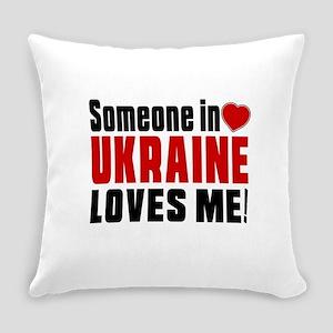 Someone In Ukraine Loves Me Everyday Pillow