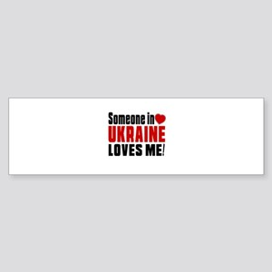 Someone In Ukraine Loves Me Sticker (Bumper)