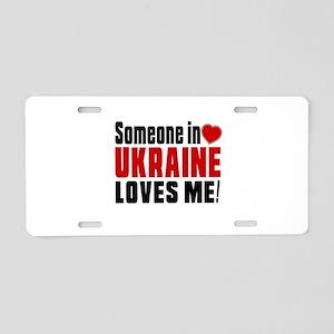 Someone In Ukraine Loves Me Aluminum License Plate