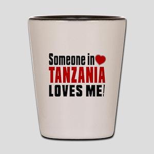 Someone In Tanzania Loves Me Shot Glass