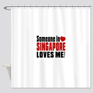 Someone In Singapore Loves Me Shower Curtain