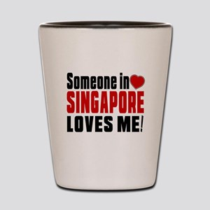 Someone In Singapore Loves Me Shot Glass