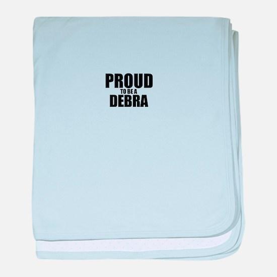 Proud to be DEBRA baby blanket