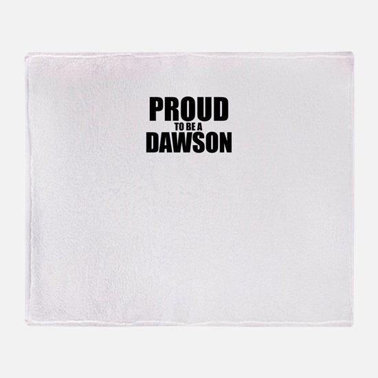 Proud to be DAWSON Throw Blanket