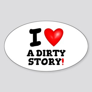 I LOVE A DIRTY STORY! Sticker