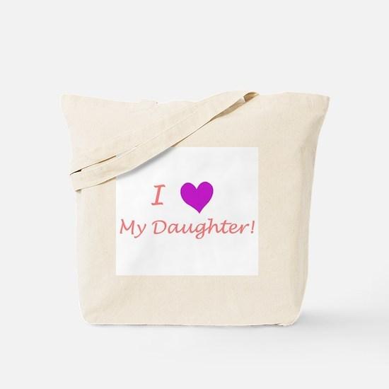 I love my daughter! Tote Bag