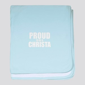 Proud to be CHRISTA baby blanket