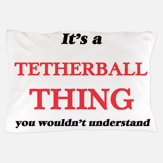 It's a Tetherball thing, you would Pillow Case