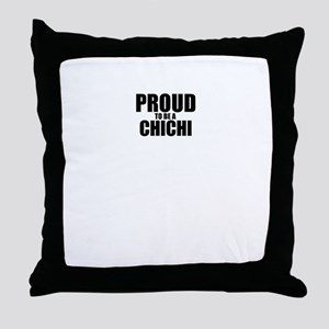 Proud to be CHICHI Throw Pillow