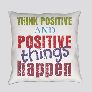 Think Positive and Positive Things Everyday Pillow