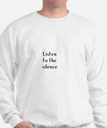Listen to the silence  Sweatshirt