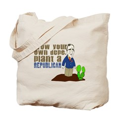 Grow your own dope, plant a republican Tote Bag