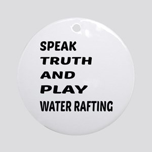 Speak Truth And Play Water Rafting Round Ornament
