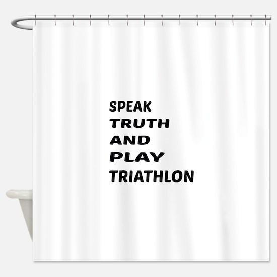Speak Truth And Play Triathlon Shower Curtain