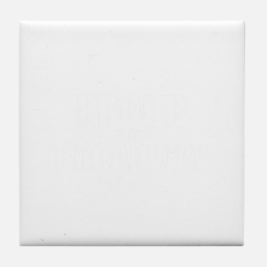 Proud to be BROADWAY Tile Coaster